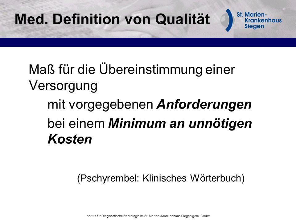 Institut für Diagnostische Radiologie im St. Marien-Krankenhaus Siegen gem. GmbH Med. Definition von Qualität Maß für die Übereinstimmung einer Versor