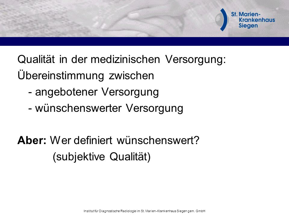 Institut für Diagnostische Radiologie im St. Marien-Krankenhaus Siegen gem. GmbH Qualität in der medizinischen Versorgung: Übereinstimmung zwischen -