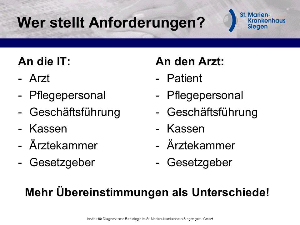 Institut für Diagnostische Radiologie im St. Marien-Krankenhaus Siegen gem. GmbH Wer stellt Anforderungen? An die IT: -Arzt -Pflegepersonal -Geschäfts