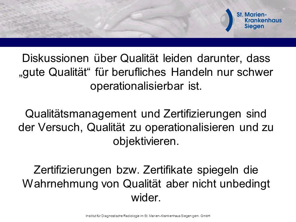 Institut für Diagnostische Radiologie im St. Marien-Krankenhaus Siegen gem. GmbH Diskussionen über Qualität leiden darunter, dass gute Qualität für be