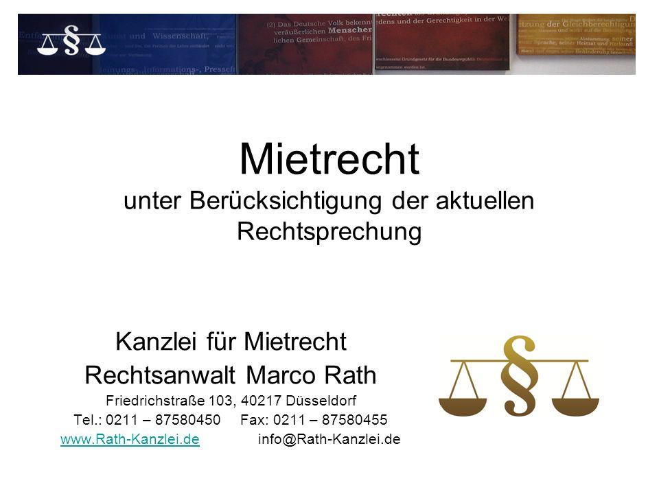 Mietrecht unter Berücksichtigung der aktuellen Rechtsprechung Kanzlei für Mietrecht Rechtsanwalt Marco Rath Friedrichstraße 103, 40217 Düsseldorf Tel.: 0211 – 87580450 Fax: 0211 – 87580455 www.Rath-Kanzlei.dewww.Rath-Kanzlei.deinfo@Rath-Kanzlei.de