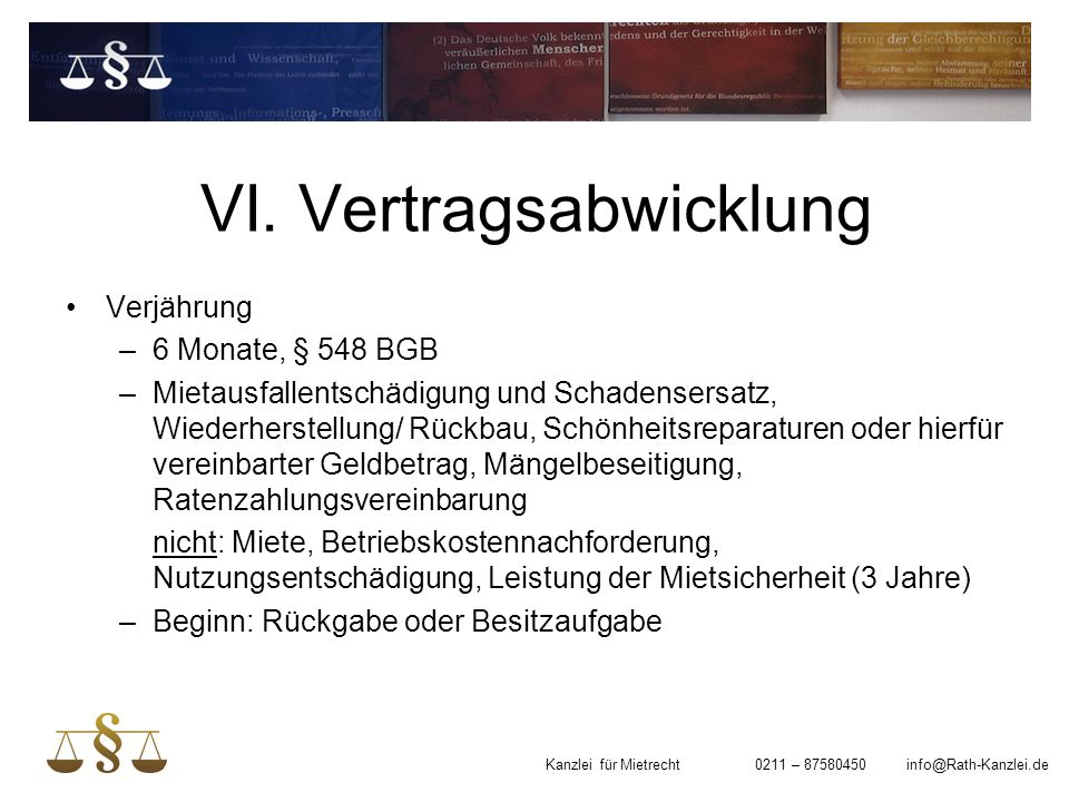 VI. Vertragsabwicklung Verjährung –6 Monate, § 548 BGB –Mietausfallentschädigung und Schadensersatz, Wiederherstellung/ Rückbau, Schönheitsreparaturen