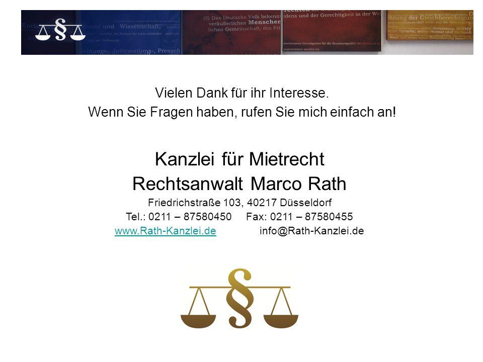 Vielen Dank für ihr Interesse. Wenn Sie Fragen haben, rufen Sie mich einfach an! Kanzlei für Mietrecht Rechtsanwalt Marco Rath Friedrichstraße 103, 40