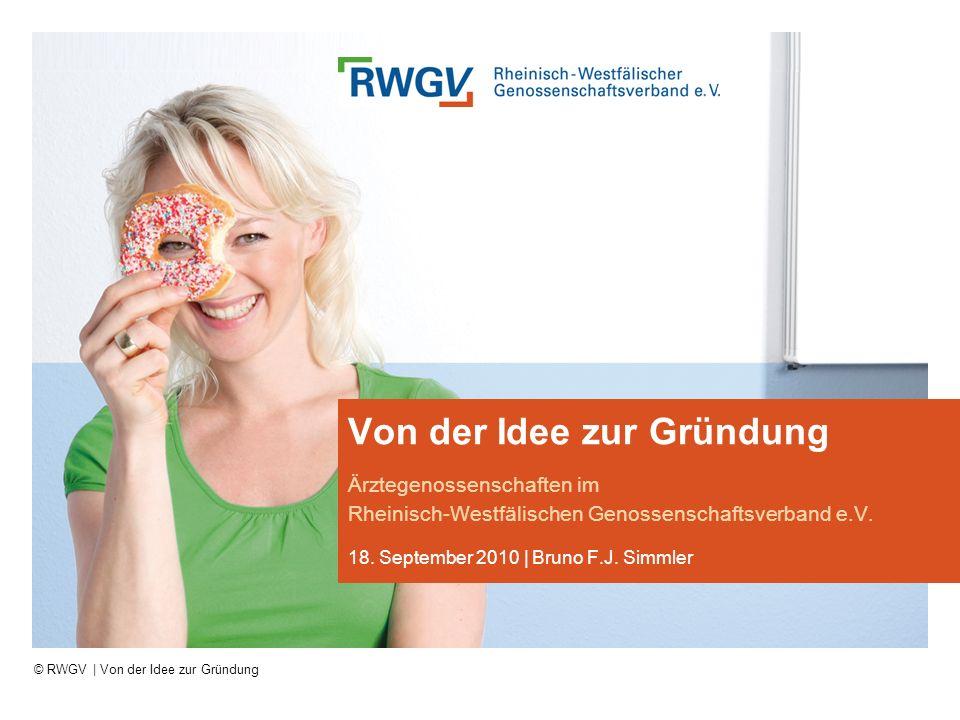 © RWGV | Von der Idee zur Gründung Von der Idee zur Gründung Ärztegenossenschaften im Rheinisch-Westfälischen Genossenschaftsverband e.V.