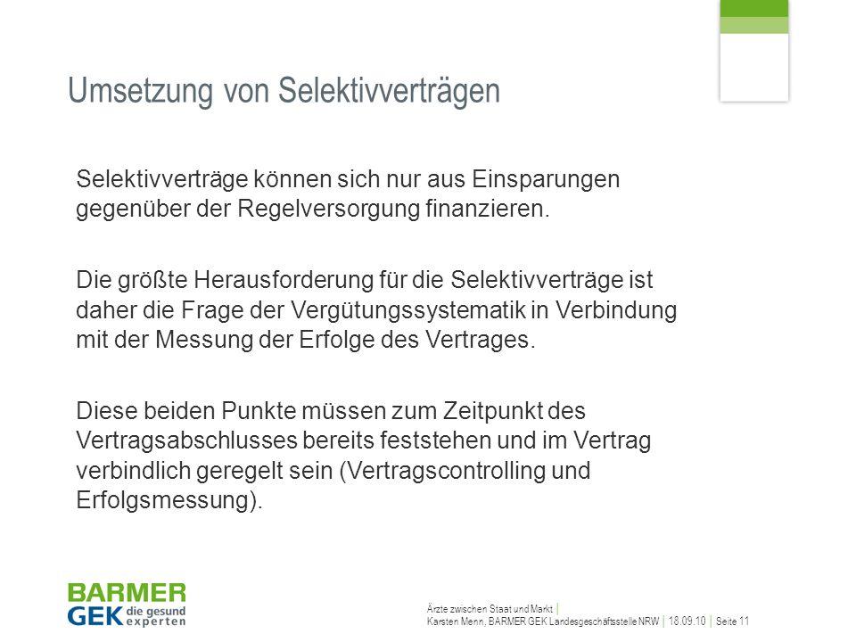 Ärzte zwischen Staat und Markt Karsten Menn, BARMER GEK Landesgeschäftsstelle NRW 18.09.10 Seite 11 Umsetzung von Selektivverträgen Selektivverträge k