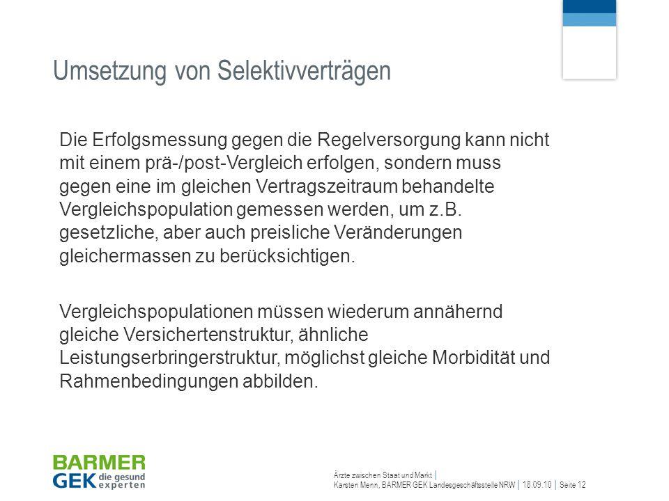 Ärzte zwischen Staat und Markt Karsten Menn, BARMER GEK Landesgeschäftsstelle NRW 18.09.10 Seite 12 Die Erfolgsmessung gegen die Regelversorgung kann