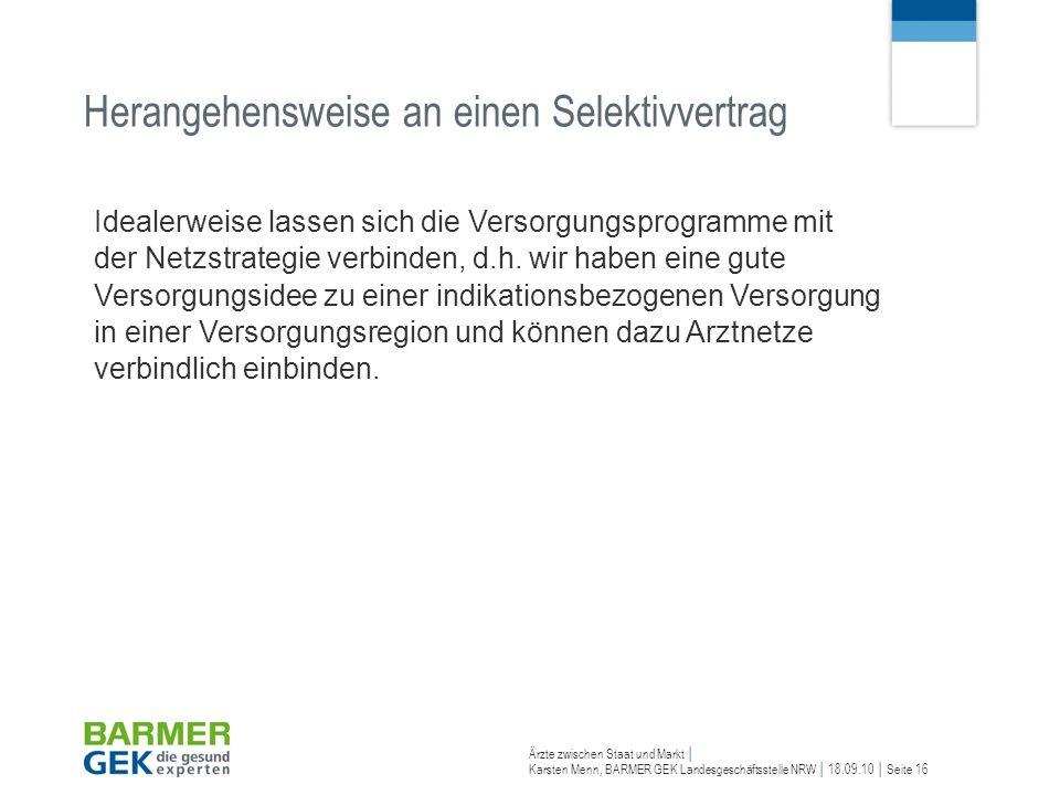 Ärzte zwischen Staat und Markt Karsten Menn, BARMER GEK Landesgeschäftsstelle NRW 18.09.10 Seite 16 Idealerweise lassen sich die Versorgungsprogramme
