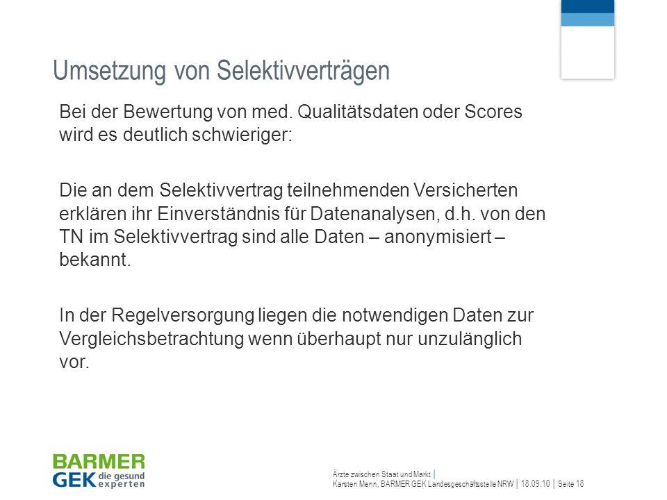 Ärzte zwischen Staat und Markt Karsten Menn, BARMER GEK Landesgeschäftsstelle NRW 18.09.10 Seite 18 Bei der Bewertung von med. Qualitätsdaten oder Sco