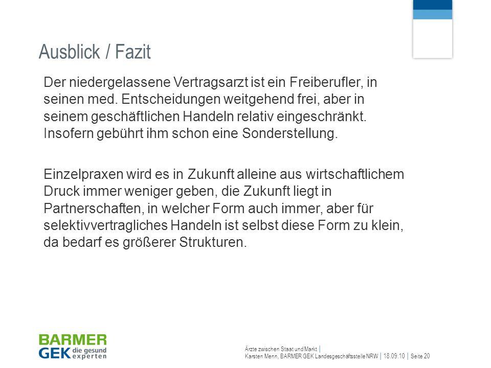 Ärzte zwischen Staat und Markt Karsten Menn, BARMER GEK Landesgeschäftsstelle NRW 18.09.10 Seite 20 Ausblick / Fazit Der niedergelassene Vertragsarzt
