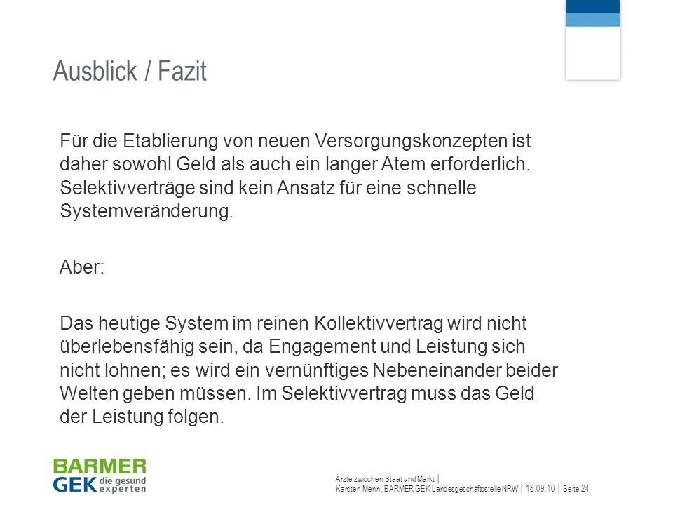 Ärzte zwischen Staat und Markt Karsten Menn, BARMER GEK Landesgeschäftsstelle NRW 18.09.10 Seite 24 Ausblick / Fazit Für die Etablierung von neuen Ver