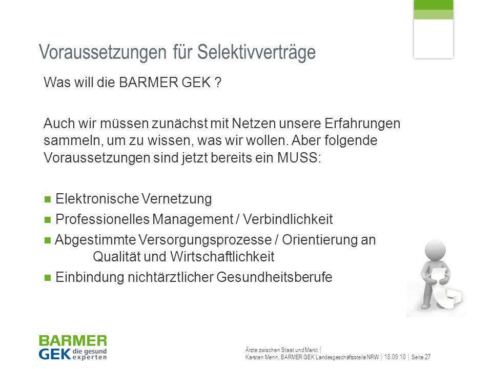Ärzte zwischen Staat und Markt Karsten Menn, BARMER GEK Landesgeschäftsstelle NRW 18.09.10 Seite 27 Voraussetzungen für Selektivverträge Was will die