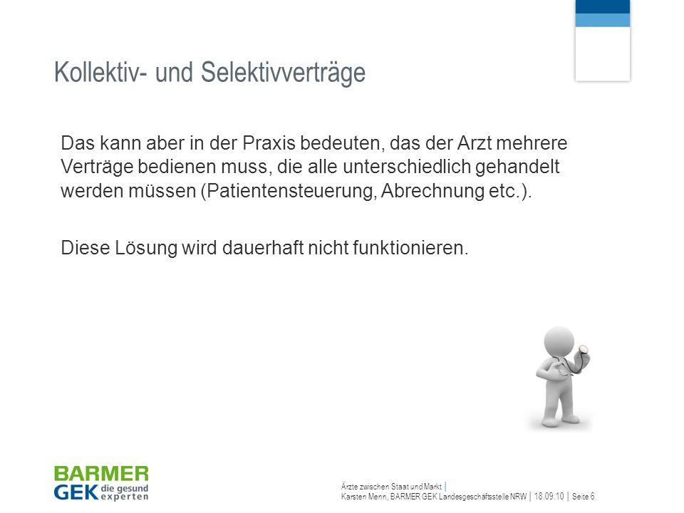 Ärzte zwischen Staat und Markt Karsten Menn, BARMER GEK Landesgeschäftsstelle NRW 18.09.10 Seite 27 Voraussetzungen für Selektivverträge Was will die BARMER GEK .