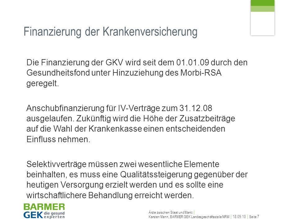 Ärzte zwischen Staat und Markt Karsten Menn, BARMER GEK Landesgeschäftsstelle NRW 18.09.10 Seite 7 Die Finanzierung der GKV wird seit dem 01.01.09 dur