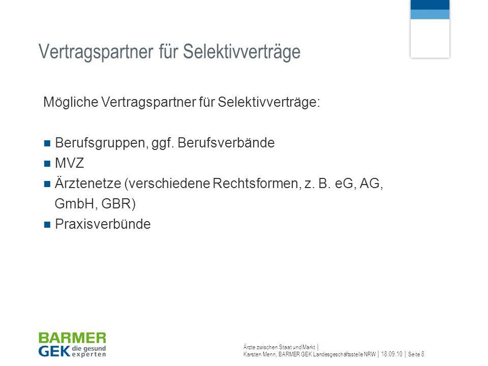 Ärzte zwischen Staat und Markt Karsten Menn, BARMER GEK Landesgeschäftsstelle NRW 18.09.10 Seite 8 Vertragspartner für Selektivverträge Mögliche Vertr