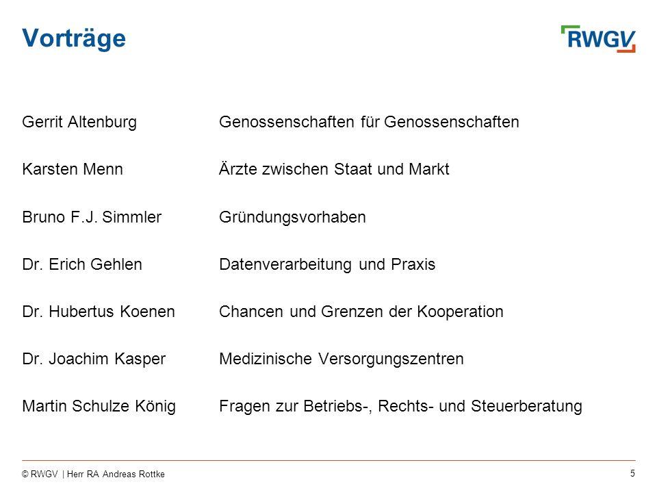 5 © RWGV | Herr RA Andreas Rottke Vorträge Gerrit AltenburgGenossenschaften für Genossenschaften Karsten MennÄrzte zwischen Staat und Markt Bruno F.J.
