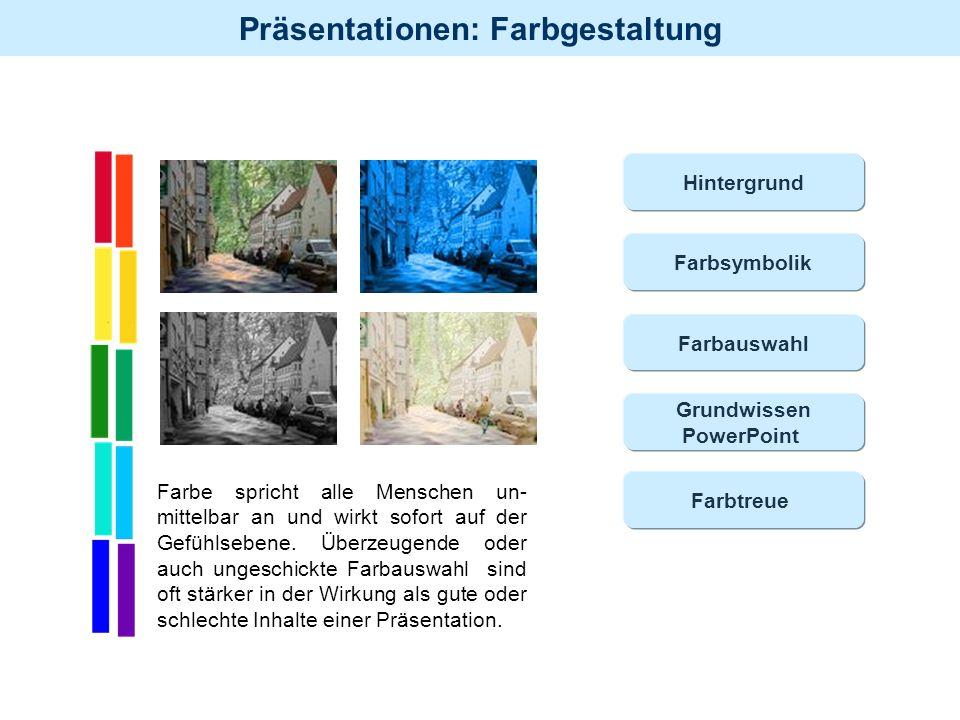 Präsentationen: Farbgestaltung Farbe spricht alle Menschen un- mittelbar an und wirkt sofort auf der Gefühlsebene. Überzeugende oder auch ungeschickte