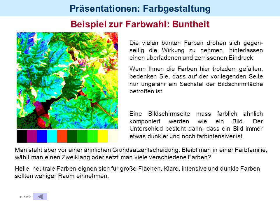 Präsentationen: Farbgestaltung Beispiel zur Farbwahl: Buntheit Die vielen bunten Farben drohen sich gegen- seitig die Wirkung zu nehmen, hinterlassen