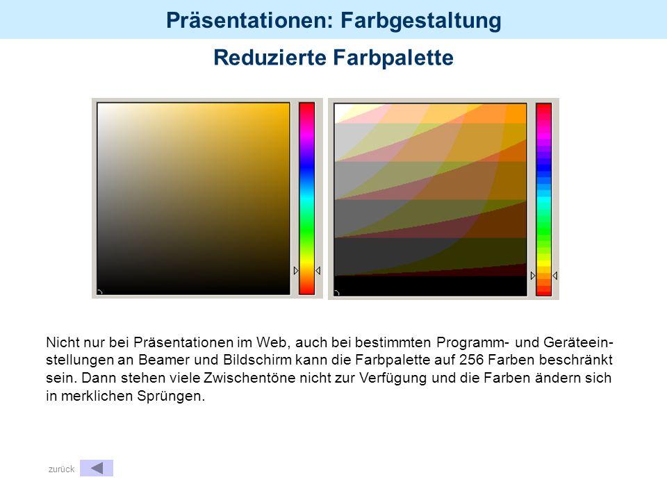 Präsentationen: Farbgestaltung Nicht nur bei Präsentationen im Web, auch bei bestimmten Programm- und Geräteein- stellungen an Beamer und Bildschirm k