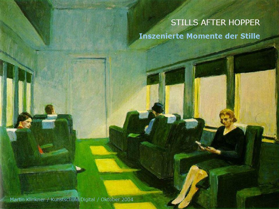 STILLS AFTER HOPPER Inszenierte Momente der Stille Martin Klinkner / Kunstschule Digital / Oktober 2004
