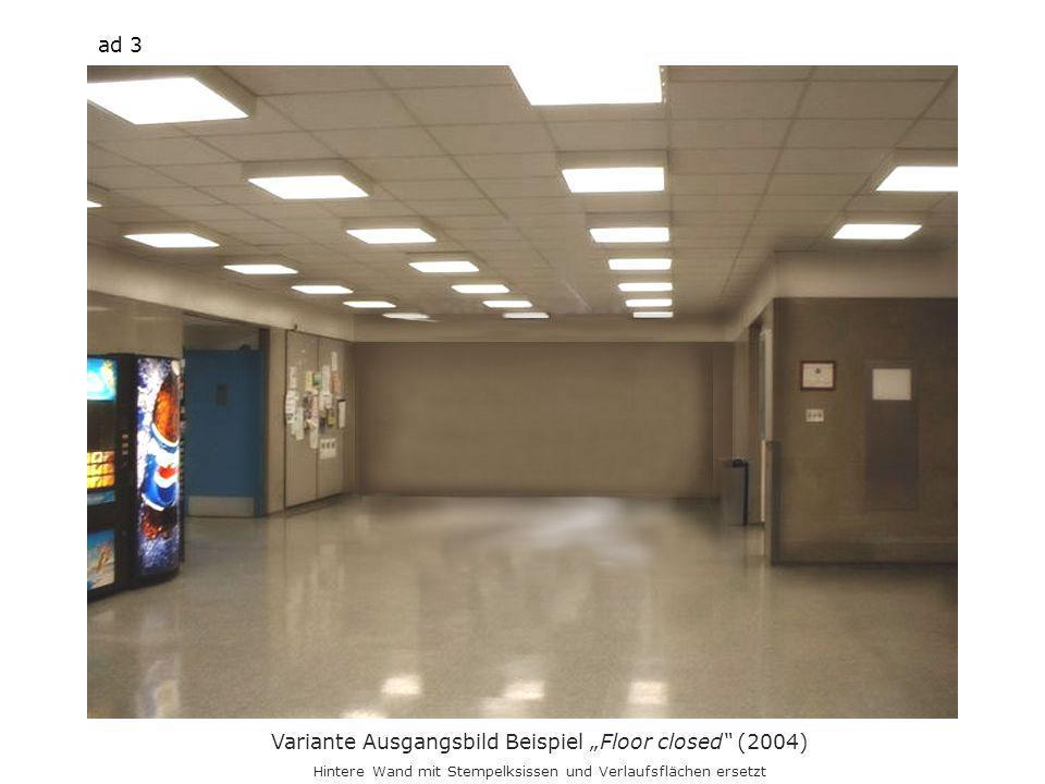 Variante Ausgangsbild Beispiel Floor closed (2004) Hintere Wand mit Stempelksissen und Verlaufsflächen ersetzt ad 3