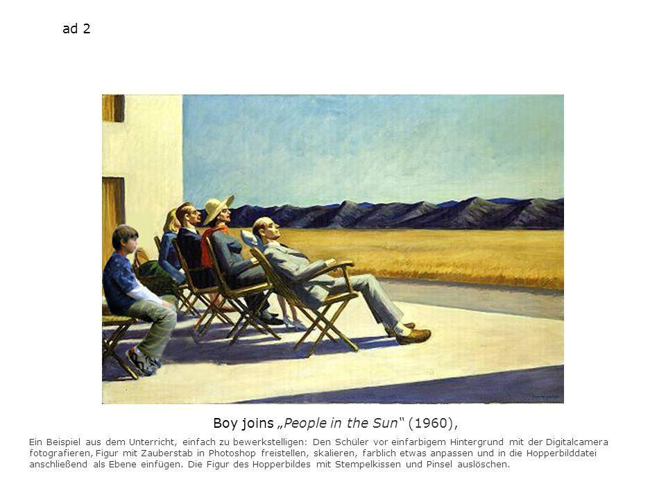 Boy joins People in the Sun (1960), Ein Beispiel aus dem Unterricht, einfach zu bewerkstelligen: Den Schüler vor einfarbigem Hintergrund mit der Digitalcamera fotografieren, Figur mit Zauberstab in Photoshop freistellen, skalieren, farblich etwas anpassen und in die Hopperbilddatei anschließend als Ebene einfügen.