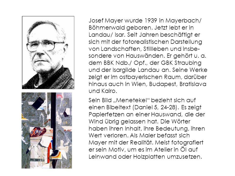 Josef Mayer wurde 1939 in Mayerbach/ Böhmerwald geboren.