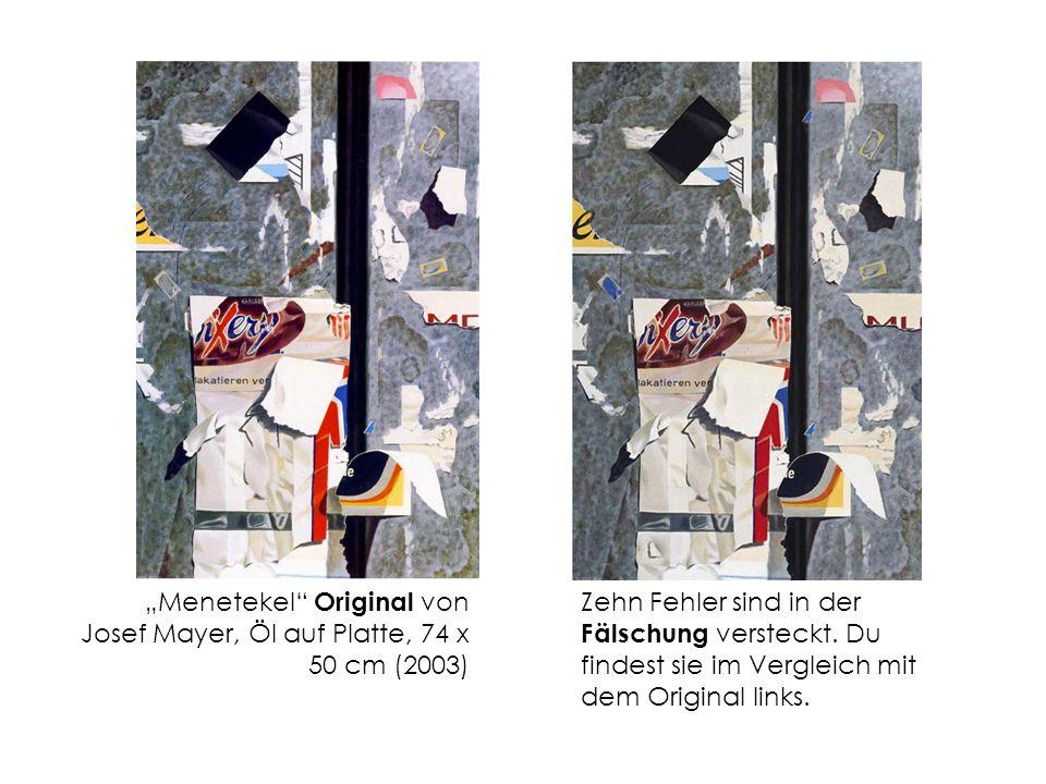 Menetekel Original von Josef Mayer, Öl auf Platte, 74 x 50 cm (2003) Zehn Fehler sind in der Fälschung versteckt.