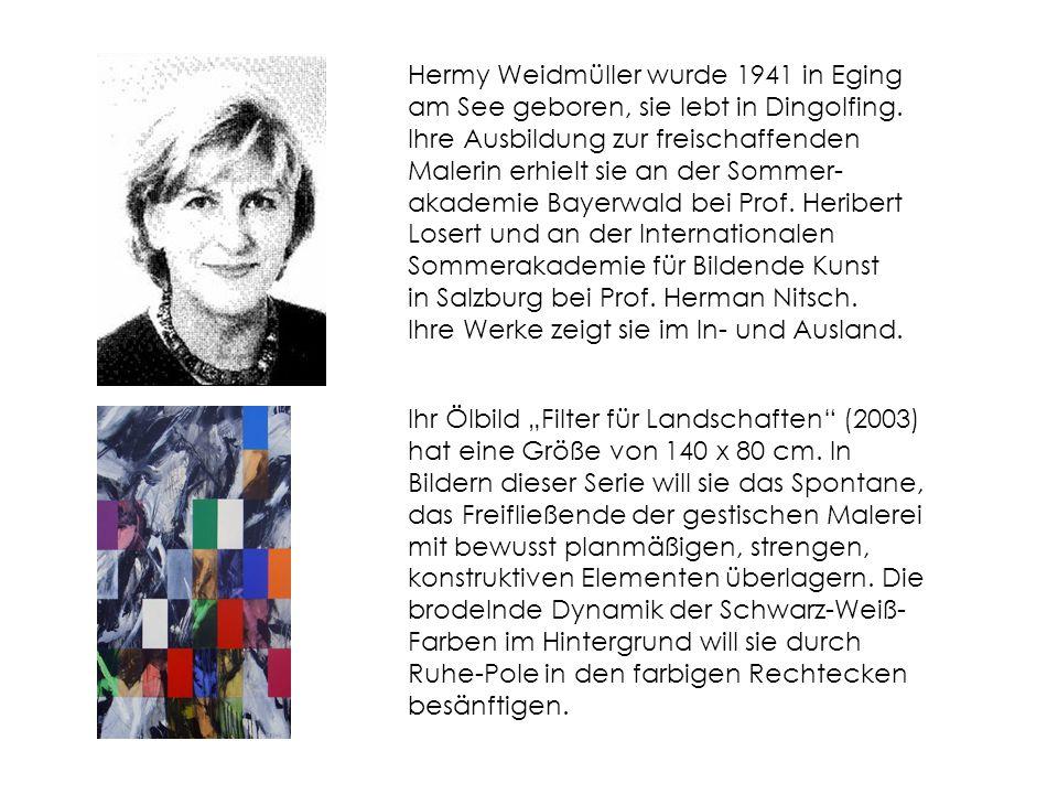 Hermy Weidmüller wurde 1941 in Eging am See geboren, sie lebt in Dingolfing.