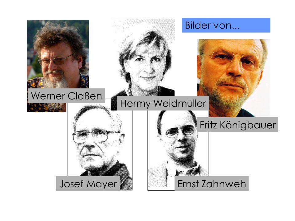 Bilder von... Werner Claßen Hermy Weidmüller Fritz Königbauer Ernst ZahnwehJosef Mayer