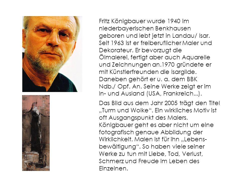 Fritz Königbauer wurde 1940 im niederbayerischen Benkhausen geboren und lebt jetzt in Landau/ Isar.