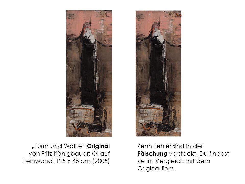 Turm und Wolke Original von Fritz Königbauer; Öl auf Leinwand, 125 x 45 cm (2005) Zehn Fehler sind in der Fälschung versteckt.