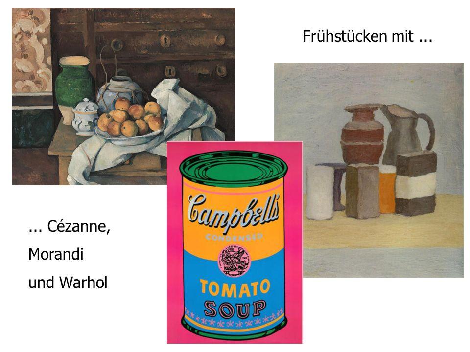 ... Cézanne, Morandi und Warhol Frühstücken mit...