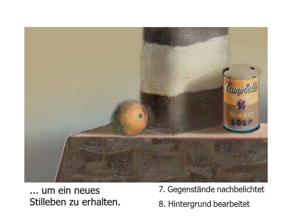 7. Gegenstände nachbelichtet 8. Hintergrund bearbeitet... um ein neues Stilleben zu erhalten.