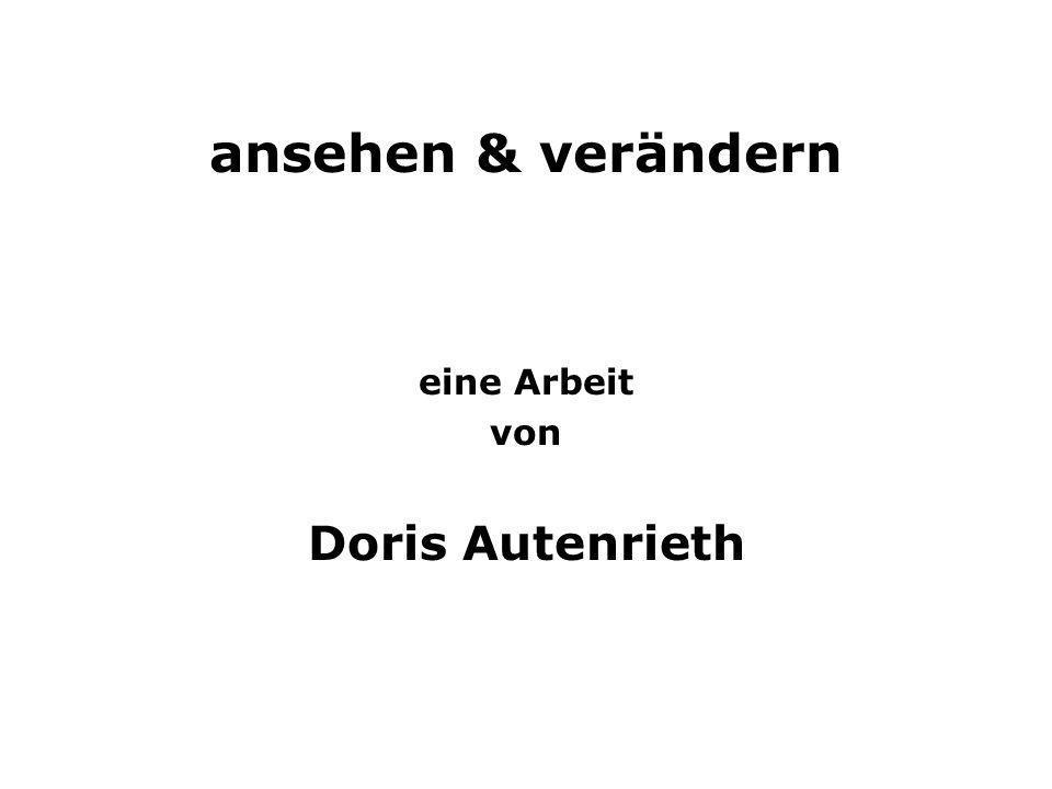 ansehen & verändern eine Arbeit von Doris Autenrieth