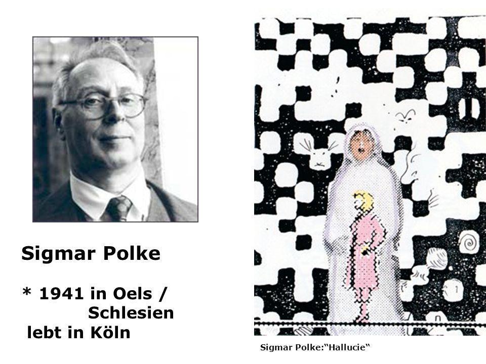 Sigmar Polke * 1941 in Oels / Schlesien lebt in Köln Sigmar Polke:Hallucie