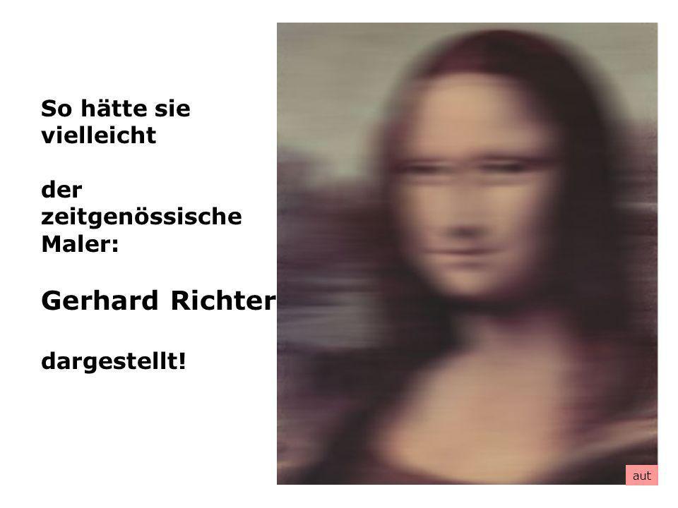 So hätte sie vielleicht der zeitgenössische Maler: Gerhard Richter dargestellt! aut