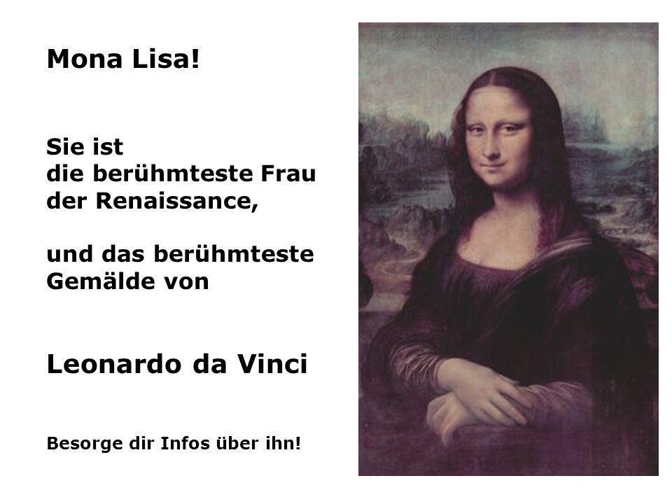Mona Lisa! Sie ist die berühmteste Frau der Renaissance, und das berühmteste Gemälde von Leonardo da Vinci Besorge dir Infos über ihn!