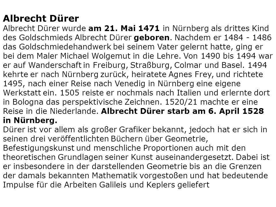 Albrecht Dürer wurde am 21. Mai 1471 in Nürnberg als drittes Kind des Goldschmieds Albrecht Dürer geboren. Nachdem er 1484 - 1486 das Goldschmiedehand