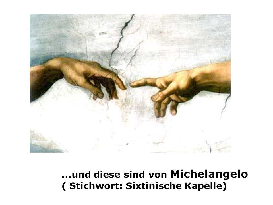 ...und diese sind von Michelangelo ( Stichwort: Sixtinische Kapelle)