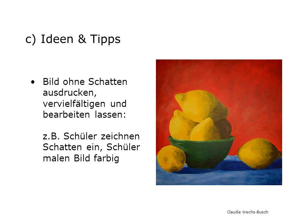 c) Ideen & Tipps Bild ohne Schatten ausdrucken, vervielfältigen und bearbeiten lassen: z.B. Schüler zeichnen Schatten ein, Schüler malen Bild farbig C