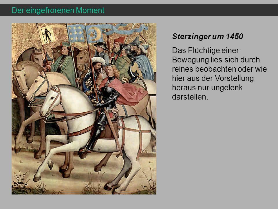 Der eingefrorenen Moment Sterzinger um 1450 Das Flüchtige einer Bewegung lies sich durch reines beobachten oder wie hier aus der Vorstellung heraus nu