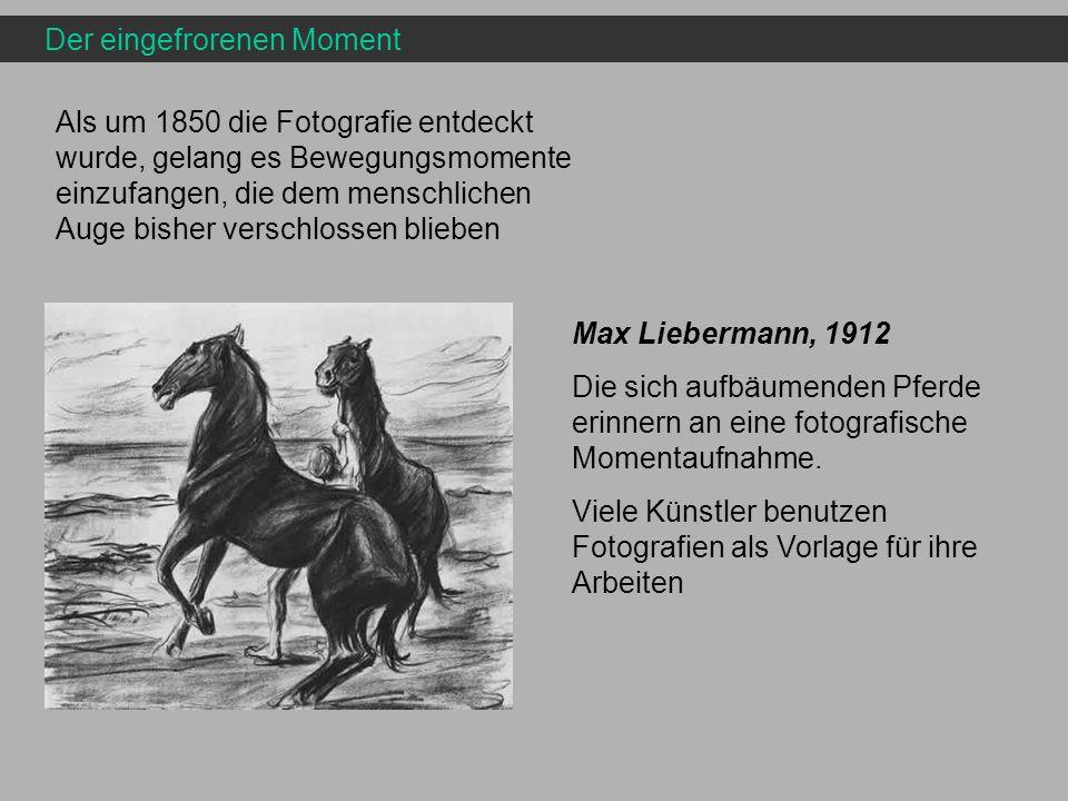 Der eingefrorenen Moment Als um 1850 die Fotografie entdeckt wurde, gelang es Bewegungsmomente einzufangen, die dem menschlichen Auge bisher verschlos