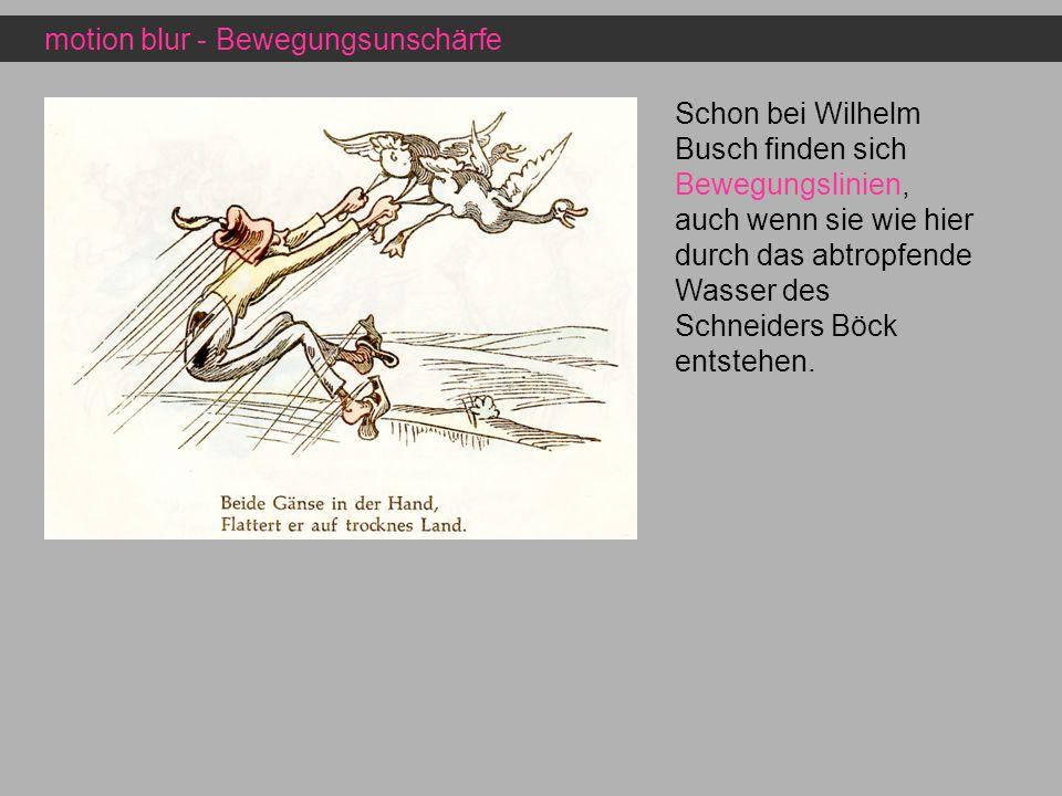 motion blur - Bewegungsunschärfe Schon bei Wilhelm Busch finden sich Bewegungslinien, auch wenn sie wie hier durch das abtropfende Wasser des Schneide