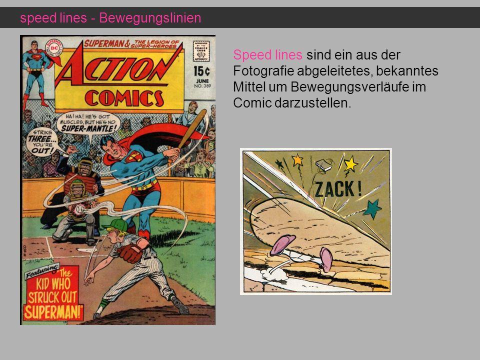 speed lines - Bewegungslinien Speed lines sind ein aus der Fotografie abgeleitetes, bekanntes Mittel um Bewegungsverläufe im Comic darzustellen.