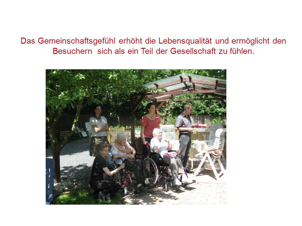 Das Gemeinschaftsgefühl erhöht die Lebensqualität und ermöglicht den Besuchern sich als ein Teil der Gesellschaft zu fühlen.