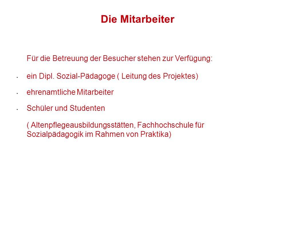 Die Mitarbeiter Für die Betreuung der Besucher stehen zur Verfügung: ein Dipl. Sozial-Pädagoge ( Leitung des Projektes) ehrenamtliche Mitarbeiter Schü