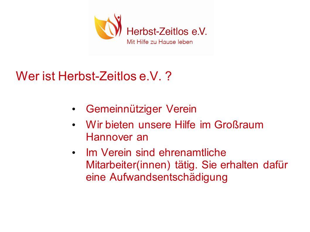Wer ist Herbst-Zeitlos e.V. ? Gemeinnütziger Verein Wir bieten unsere Hilfe im Großraum Hannover an Im Verein sind ehrenamtliche Mitarbeiter(innen) tä