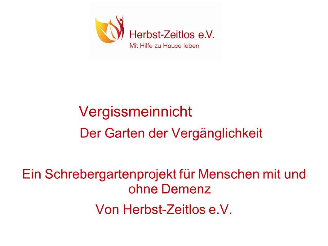 Vergissmeinnicht Der Garten der Vergänglichkeit Ein Schrebergartenprojekt für Menschen mit und ohne Demenz Von Herbst-Zeitlos e.V.