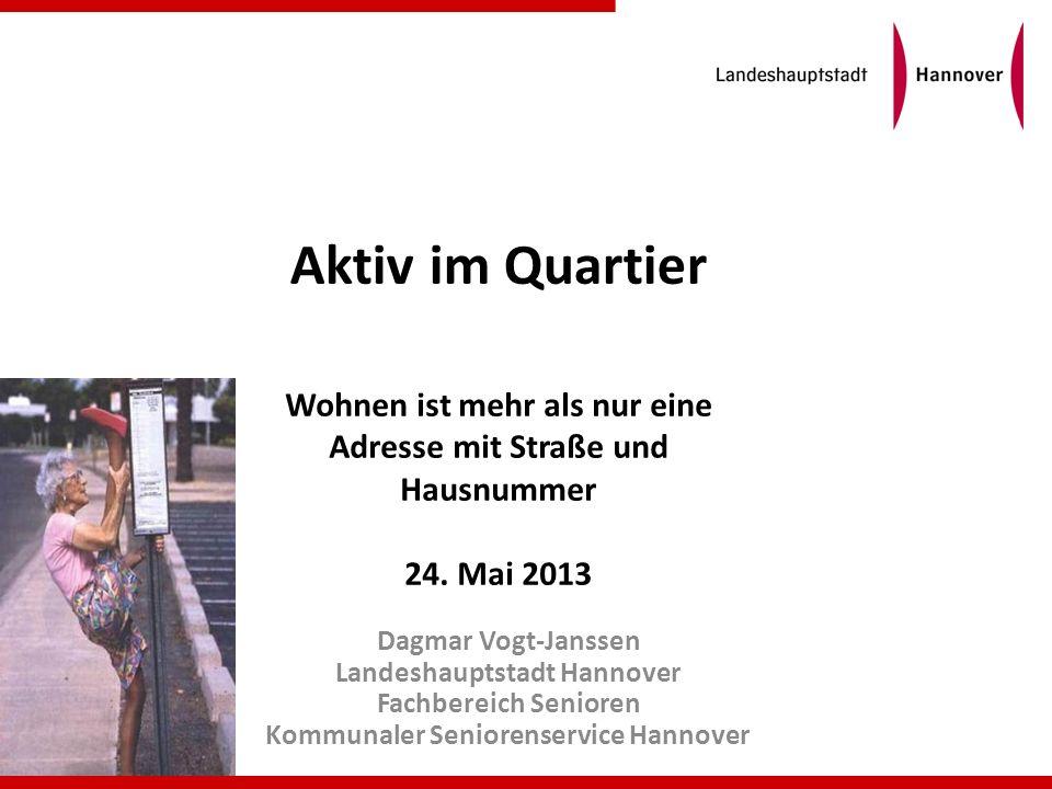Aktiv im Quartier Dagmar Vogt-Janssen Landeshauptstadt Hannover Fachbereich Senioren Kommunaler Seniorenservice Hannover Wohnen ist mehr als nur eine