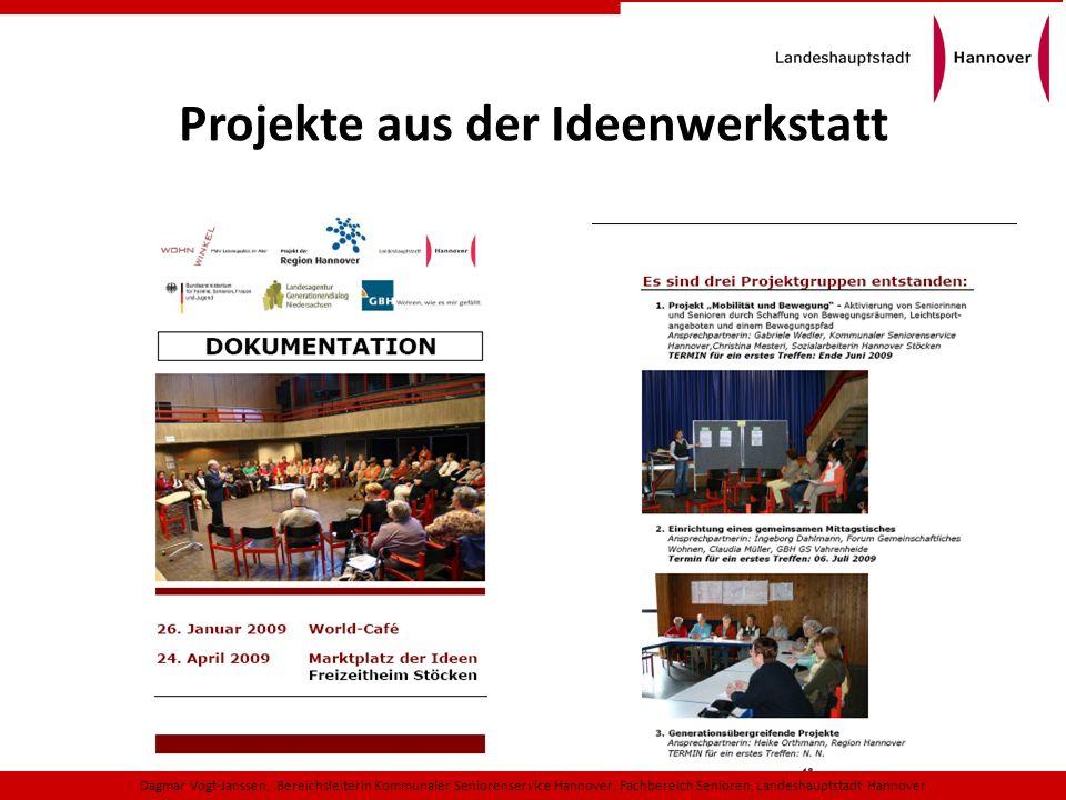 Projekte aus der Ideenwerkstatt Dagmar Vogt-Janssen, Bereichsleiterin Kommunaler Seniorenservice Hannover, Fachbereich Senioren, Landeshauptstadt Hann